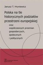 Polska na tle historycznych podziałów przestrzeni europejskiej oraz współczesnych przemian gospodarczych, społecznych i politycznych oraz współczesnych przemian gospodarczych, społecznych i politycznych
