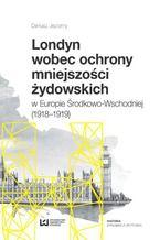 Londyn wobec ochrony mniejszości żydowskich w Europie Środkowo-Wschodniej (1918-1919)