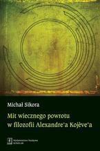 Mit wiecznego powrotu w filozofii Alexandre'a Kojeve'a