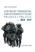 Centralny pododdział kontrterrorystyczny polskiej Policji - BOA KGP