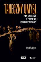 Taneczny umysł. Teatr ruchu i tańca w perspektywie neurokognitywistycznej
