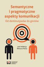 Semantyczne i pragmatyczne aspekty komunikacji. Od deminutywów do gestów