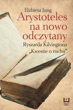 Okładka książki Arystoteles na nowo odczytany. Ryszarda Kilvingtona