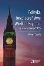 Polityka bezpieczeństwa Wielkiej Brytanii w latach 1945-1955