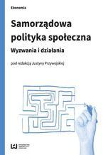 Samorządowa polityka społeczna. Wyzwania i działania