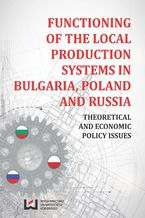 Functioning of the Local Production Systems in Bulgaria, Poland and Russia. Theoretical and Economic Policy Issues