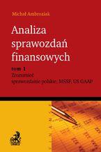 Analiza sprawozdań finansowych. Zrozumieć sprawozdanie polskie, MSSF, US GAAP. Tom 1