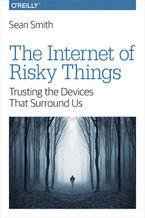 The Internet of Risky Things. Trusting the Devices That Surround Us