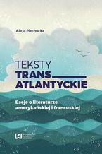 Teksty transatlantyckie. Eseje i literaturze amerykańskiej i francuskiej