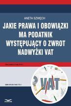 Jakie prawa i obowiązki ma podatnik występujący o zwrot nadwyżki VAT