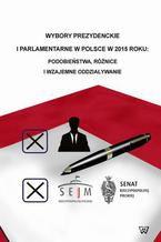 Wybory prezydenckie i parlamentarne w Polsce w 2015 roku podobieństwa, różnice i wzajemne oddziaływanie