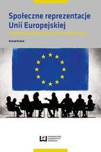 Społeczne reprezentacje Unii Europejskiej. Przedakcesyjny dyskurs polskich elit symbolicznych