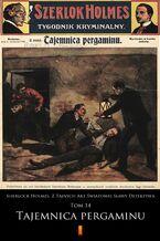 Sherlock Holmes. Z Tajnych Akt Światowej Sławy Detektywa (Tom 14). Sherlock Holmes. Z Tajnych Akt Światowej Sławy Detektywa. Tom 14: Tajemnica pergaminu