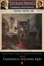Sherlock Holmes. Z Tajnych Akt Światowej Sławy Detektywa (Tom 34). Sherlock Holmes. Z Tajnych Akt Światowej Sławy Detektywa. Tom 34: Tajemnica spętanej ręki