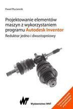 Projektowanie elementów maszyn z wykorzystaniem programu Autodesk Inventor. Reduktor jedno i dwustopniowy