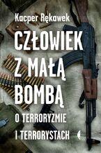 Człowiek z małą bombą. O terroryzmie i terrorystach