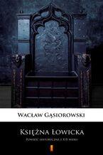 Księżna Łowicka. Powieść historyczna z XIX wieku
