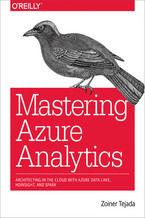 Okładka książki Mastering Azure Analytics. Architecting in the Cloud with Azure Data Lake, HDInsight, and Spark