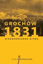 Grochów 1831. Niedokończona bitwa