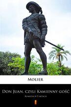 Don Juan, czyli Kamienny gość. Komedia w 5 aktach