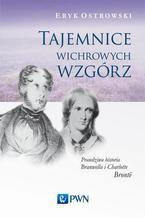 Tajemnice wichrowych wzgórz. Prawdziwa historia Branwella i Charlotte Brontë