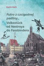 Futro z czcigodnej padliny... Volksstück od Nestroya do Fassbindera