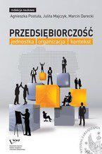 Przedsiębiorczość: jednostka, organizacja, kontekst