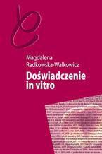 Doświadczenie in vitro. Niepłodność i nowe technologie reprodukcyjne w perspektywie antropologicznej