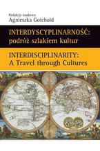 Interdyscyplinarność : podróż szlakiem kultur. Interdisciplinarity : A Travel through Cultures