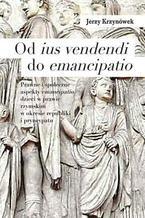 Od ius vendendi do emancipatio. Prawne i społeczne aspekty emancipatio dzieci w prawie rzymskim w okresie republiki i pryncypatu