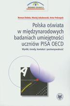 Polska oświata w międzynarodowych badaniach umiejętności uczniów PISA OECD. Wyniki, trendy, kontekst i porównywalność