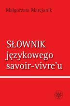 Słownik językowego savoir vivre`u