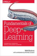Fundamentals of Deep Learning. Designing Next-Generation Machine Intelligence Algorithms