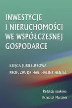 Inwestycje i nieruchomości we współczesnej gospodarce. Księga jubileuszowa prof. zw. dr hab. Haliny Henzel