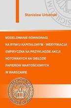 Modelowanie równowagi na rynku kapitałowym - weryfikacja empiryczna na przykładzie akcji notowanych na Giełdzie Papierów Wartościowych w Warszawie