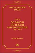 Wielka historia Polski Tom 10 Od drugiej do trzeciej Rzeczypospolitej (1945 - 2001)