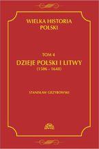 Wielka historia Polski Tom 4 Dzieje Polski i Litwy (1506-1648)