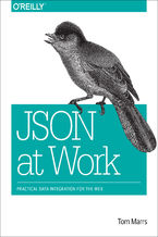 JSON at Work. Practical Data Integration for the Web