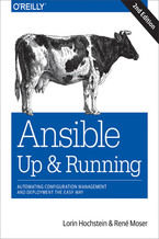 Ansible: Up and Running. Automating Configuration Management and Deployment the Easy Way. 2nd Edition