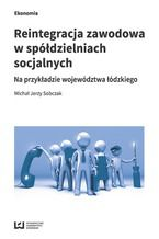 Reintegracja zawodowa w spółdzielniach socjalnych na przykładzie województwa łódzkiego