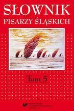 Słownik pisarzy śląskich. T. 5
