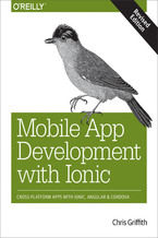 Okładka książki Mobile App Development with Ionic, Revised Edition. Cross-Platform Apps with Ionic, Angular, and Cordova