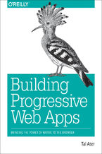 Building Progressive Web Apps. Bringing the Power of Native to the Browser