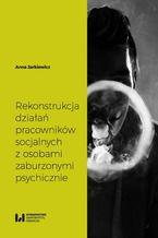 Rekonstrukcja działań pracowników socjalnych z osobami zaburzonymi psychicznie