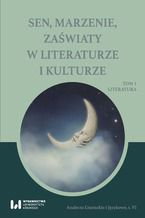 Sen, marzenie, zaświaty w literaturze i kulturze. Tom 1. Literatura