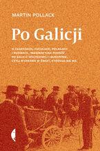 Po Galicji. O chasydach, Hucułach, Polakach i Rusinach. Imaginacyjna podróż po Galicji Wschodniej i Bukowinie, czyli wyprawa w świat, którego nie ma