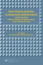 Nowe instytucje procesowe w postępowaniu administracyjnym w świetle nowelizacji Kodeksu postępowania administracyjnego z dnia 7 kwietnia 2017 roku