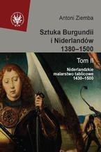 Sztuka Burgundii i Niderlandów 1380-1500. Tom 2