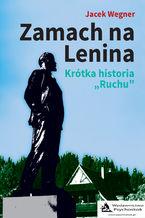"Zamach na Lenina. Krótka historia ""Ruchu"""