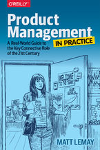 Okładka książki Product Management in Practice. A Real-World Guide to the Key Connective Role of the 21st Century